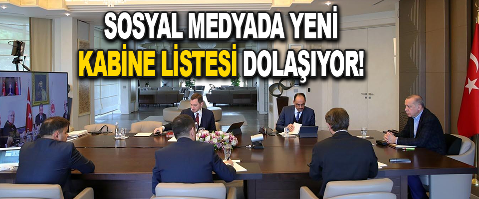 Sosyal Medyada Yeni Kabine Listesi Dolaşıyor!
