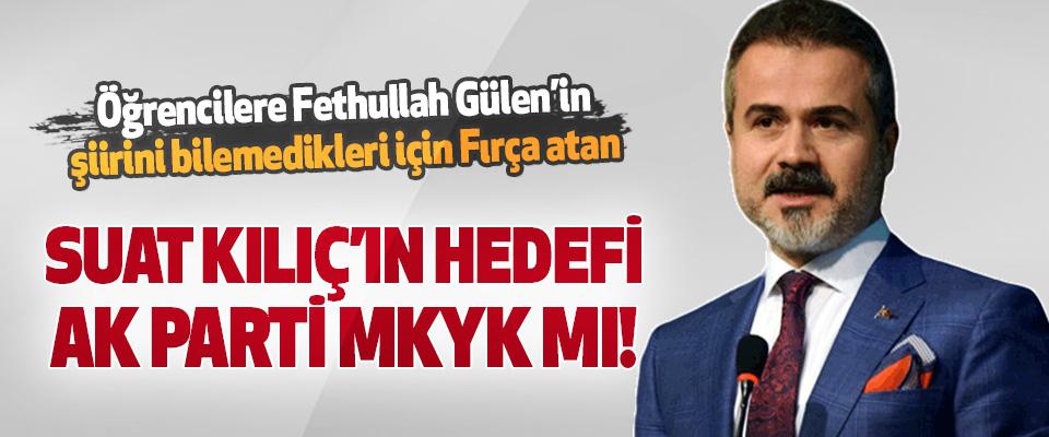 Suat Kılıç'ın Hedefi Ak Parti MKYK mı!