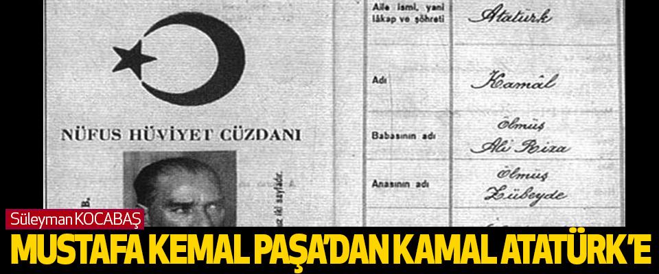 Süleyman KOCABAŞ: Mustafa Kemȃl Paşa'dan Kamȃl Atatürk'e