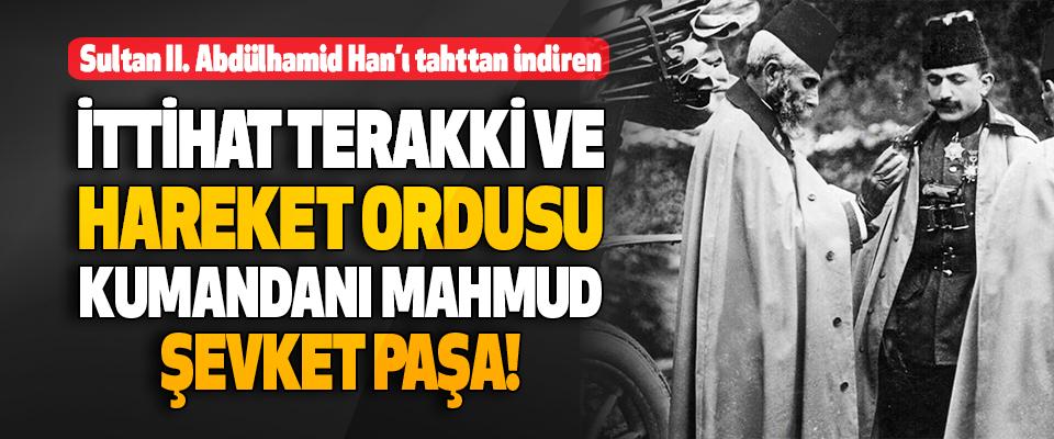 Sultan II. Abdülhamid Han'ı Tahttan İndiren Mahmud Şevket Paşa!