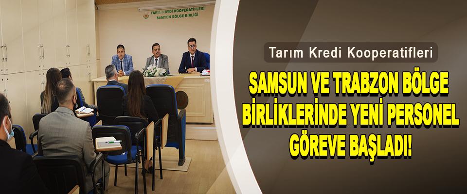 Tarım Kredi Kooperatifleri Samsun Ve Trabzon Bölge Birliklerinde Yeni Personel Göreve Başladı!