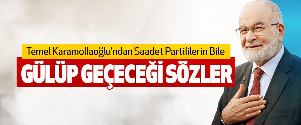 Temel Karamollaoğlu'ndan Saadet Partililerin Bile Gülüp Geçeceği Sözler