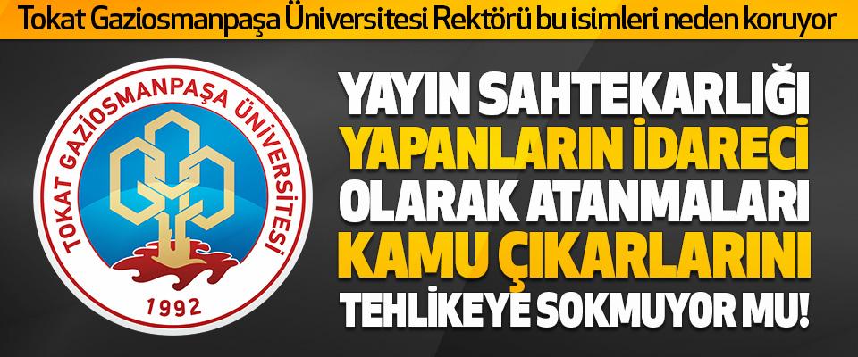Tokat Gaziosmanpaşa Üniversitesi Rektörü Bu İsimleri Neden Koruyor