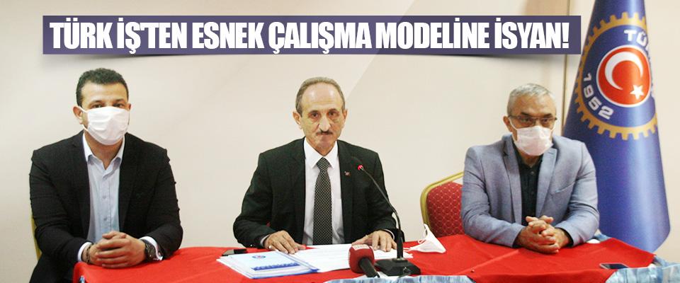 Türk İş'ten Esnek Çalışma Modeline İsyan!