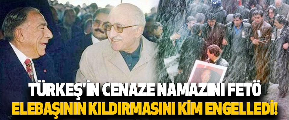 Türkeş'in Cenaze Namazını FETÖ Elebaşının Kıldırmasını Kim Engelledi!