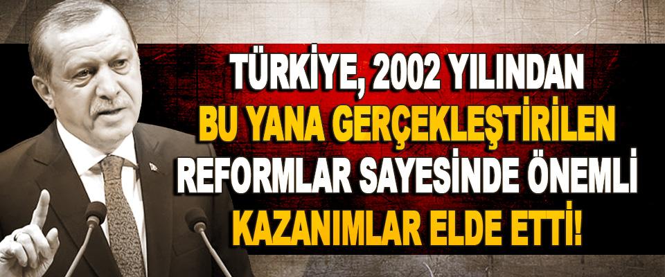 Türkiye, 2002 Yılından Bu Yana Gerçekleştirilen Reformlar Sayesinde Önemli Kazanımlar Elde Etti!