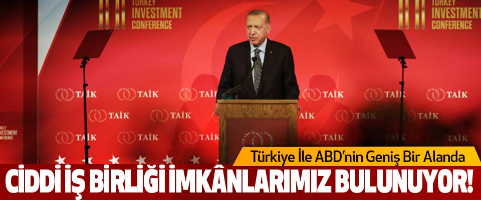Türkiye İle Abd'nin Geniş Bir Alanda Ciddi İş Birliği İmkânlarımız Bulunuyor!