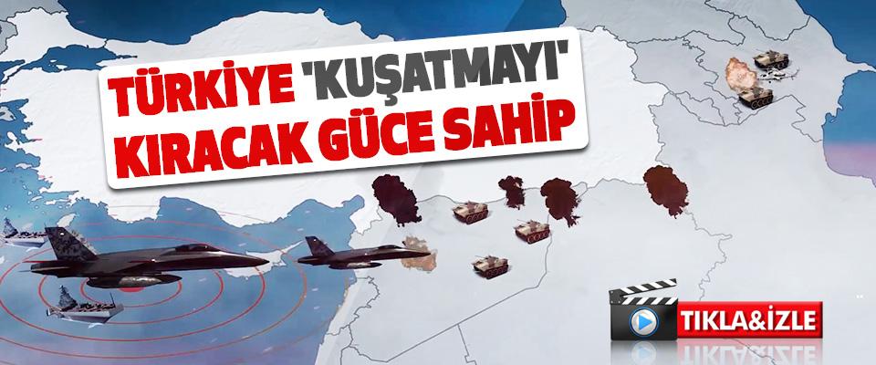 Türkiye 'Kuşatmayı' Kıracak Güce Sahip