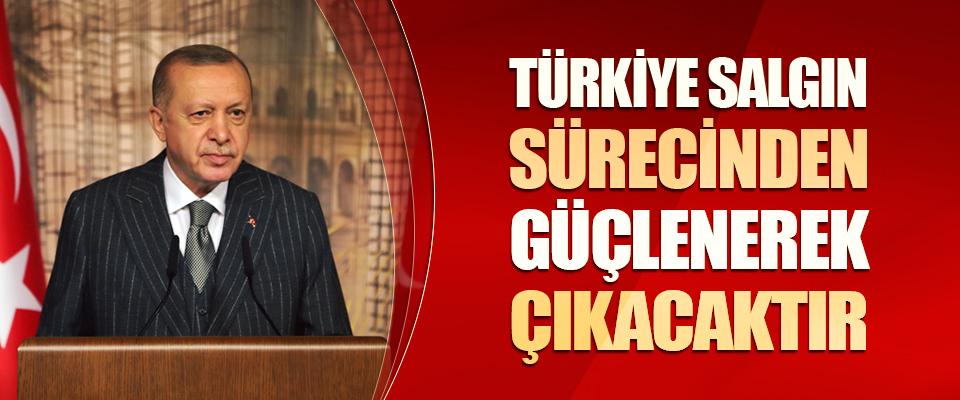 Türkiye Salgın Sürecinden Güçlenerek Çıkacaktır