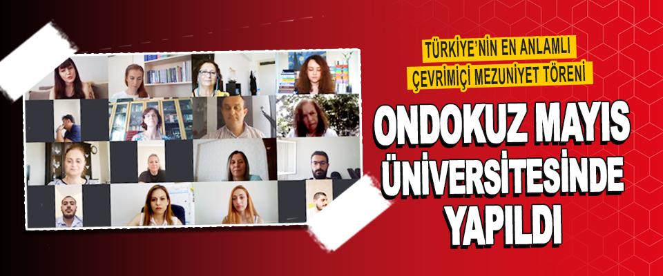 Türkiye'nin En Anlamlı Çevrimiçi Mezuniyet Töreni Ondokuz Mayıs Üniversitesinde Yapıldı