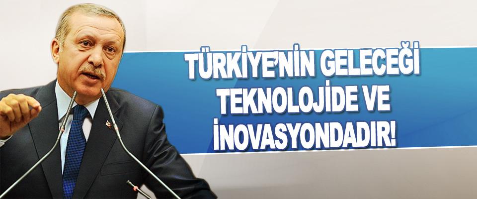 Türkiye'nin Geleceği Teknolojide Ve İnovasyondadır!