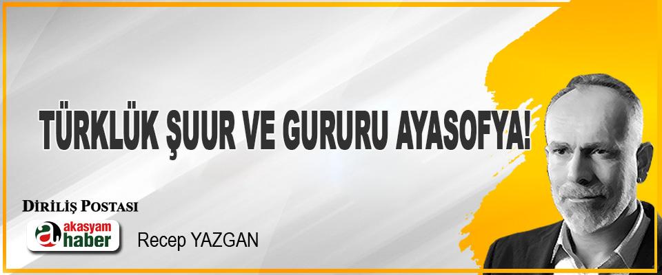 Türklük Şuur ve Gururu Ayasofya!