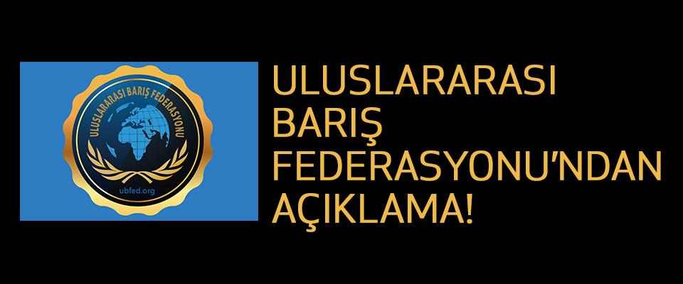 Uluslararası Barış Federasyonu'ndan Açıklama!