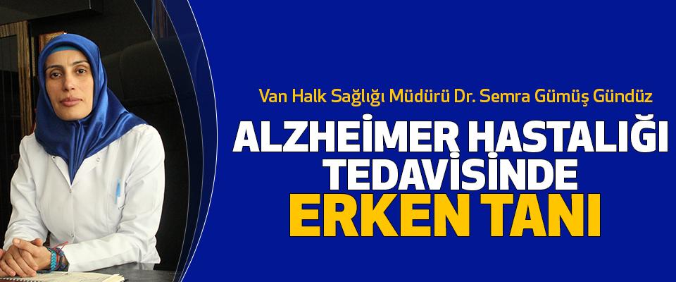 """Van Halk Sağlığı Müdürü Dr. Semra Gümüş Gündüz """"Alzheimer hastalığı tedavisinde erken tanı çok önemlidir"""