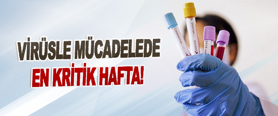 Virüsle Mücadelede En Kritik Hafta!