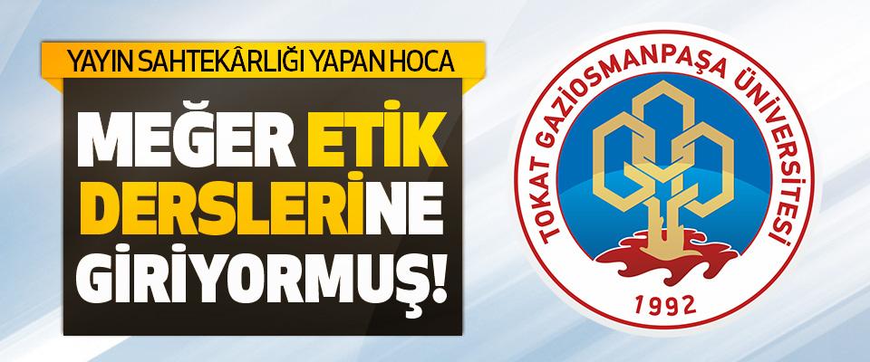 Tokat Gaziosmanpaşa Üniversitesi'nde Yayın Sahtekârlığı Yapan Hoca Etik Derslerine Giriyormuş!