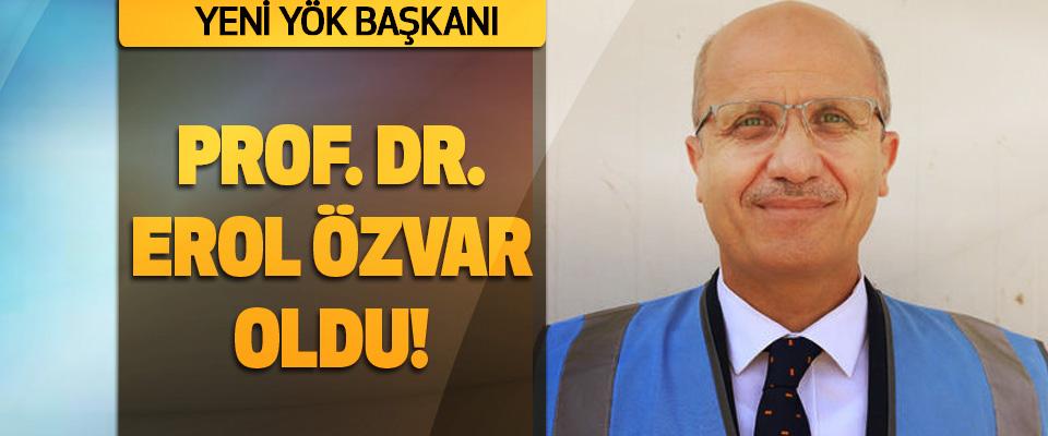 Yeni YÖK Başkanı Prof. Dr. Erol Özvar oldu