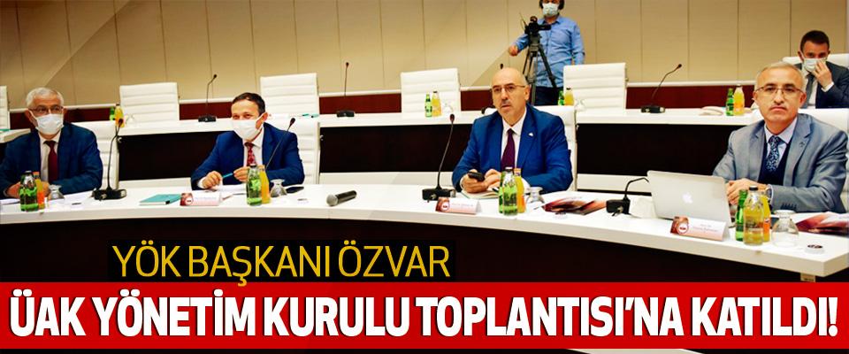 Yök Başkanı Özvar ÜAK Yönetim Kurulu Toplantısı'na Katıldı!