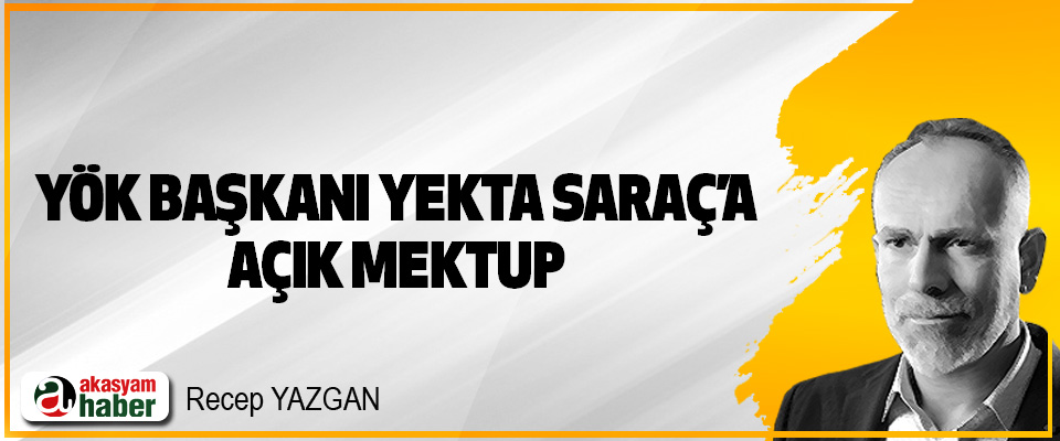 YÖK Başkanı Yekta Saraç'a Açık Mektup