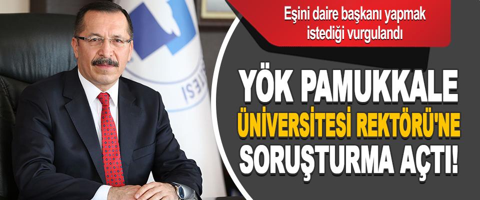 YÖK Pamukkale Üniversitesi Rektörü'ne Soruşturma Açtı!