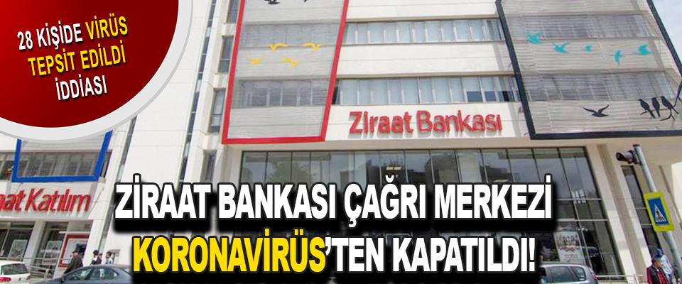 Ziraat Bankası Çağrı Merkezi Koronavirüs'ten Kapatıldı!