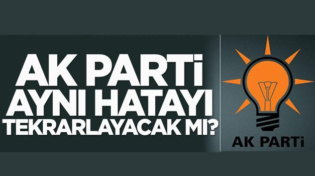 AK Parti aynı hatayı tekrarlayacak mı?