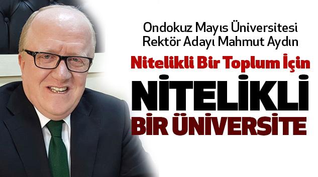 Ondokuz Mayıs Üniversitesi Rektör Adayı Mahmut AydınNitelikli Bir Toplum İçin Nitelikli Bir Üniversite