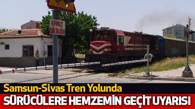 Samsun-Sivas Tren Yolunda Sürücülere 'Hemzemin Geçit' Uyarısı