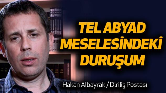 Hakan Albayrak: Tel Abyad Meselesindeki Duruşum