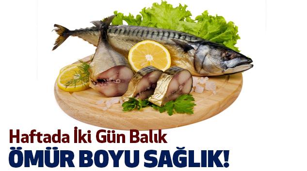 Haftada İki Gün Balık Ömür Boyu Sağlık!
