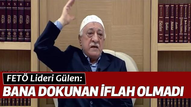 FETÖ Lideri Gülen: Bana Dokunan İflah Olmadı