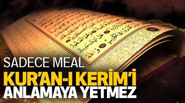 Sadece Meal Kur'an-I Kerim'i Anlamaya Yetmez