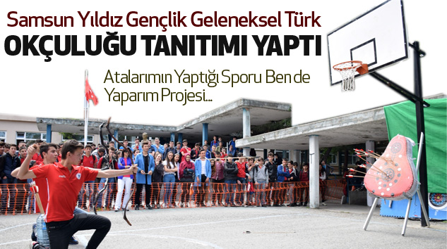 Samsun Yıldız Gençlik, Geleneksel Türk Okçuluğu Tanıtımı Yaptı...