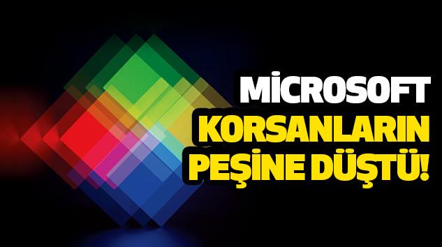 Microsoft Korsanların Peşine Düştü!