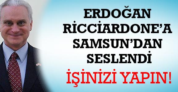 ERDOĞAN RİCCİARDONE'A SAMSUN'DAN TEPKİ GÖSTERDİ
