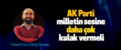 AK Parti milletin sesine daha çok kulak vermeli