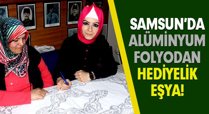 SAMSUN'DA ALÜMİNYUM FOLYODAN HEDİYELİK EŞYA!