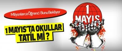 1 Mayıs Resmi Tatil Mi? 1 Mayıs 2019 Çarşamba Okullar Tatil Mi MEB Açıklaması Yapıldı Mı?