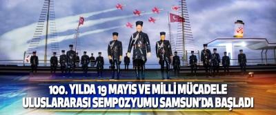 100. Yılda 19 Mayıs Ve Milli Mücadele Uluslararası Sempozyumu Samsun'da Başladı