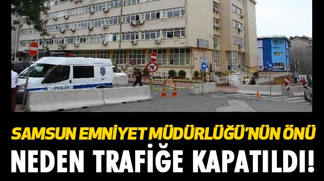 Samsun Emniyet Müdürlüğü'nün önü neden trafiğe kapatıldı!