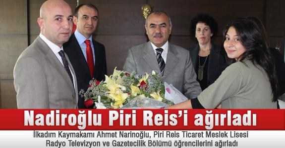 Nadiroğlu Piri Reis'i ağırladı