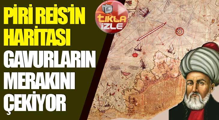 Piri Reis'in Haritası Gavurların Merakını Çekiyor