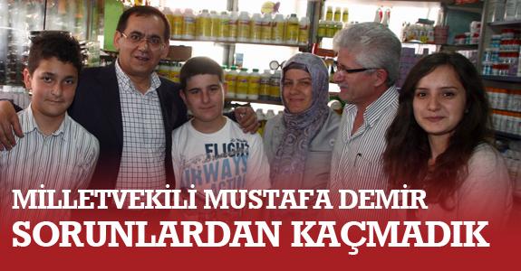 Milletvekili Mustafa Demir: 'Sorunlardan kaçmadık'