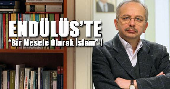 """Endülüs'te """"Bir Mesele Olarak İslam"""" !"""