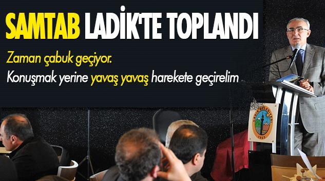 Samtab Ladik'te Toplandı