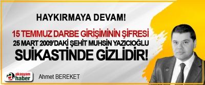 15 Temmuz Darbe Girişiminin Şifresi 25 Mart 2009'daki Şehit Muhsin Yazıcıoğlu Suikastinde Gizlidir!