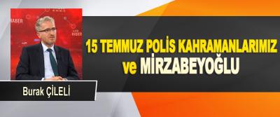 15 Temmuz Polis Kahramanlarımız Ve Mirzabeyoğlu