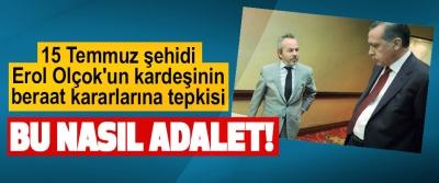 15 Temmuz şehidi Erol Olçok'un kardeşinin beraat kararlarına tepkisi