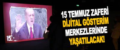 15 Temmuz Zaferi Dijital Gösterim Merkezlerinde Yaşatılacak!
