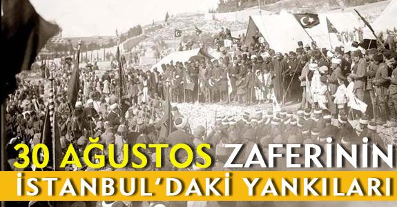 30 AĞUSTOS ZAFERİNİN İSTANBUL'DAKİ YANKILARI